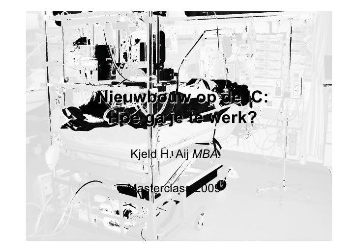 Nieuwbouw op de IC:  Hoe ga je te werk?     Kjeld H. Aij MBA     Masterclass 2009