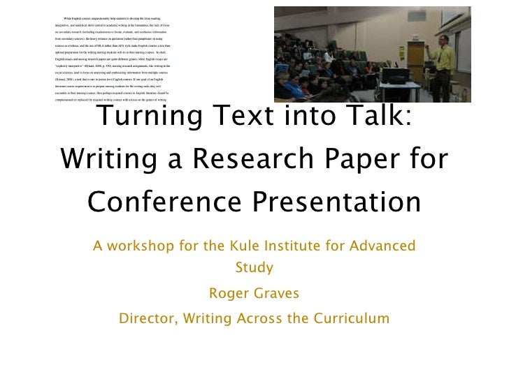Turning Text into Talk: Writing a Research Paper for Conference Presentation A workshop for the Kule Institute for Advance...