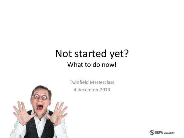 Not started yet? What to do now! Twinfield Masterclass 4 december 2013