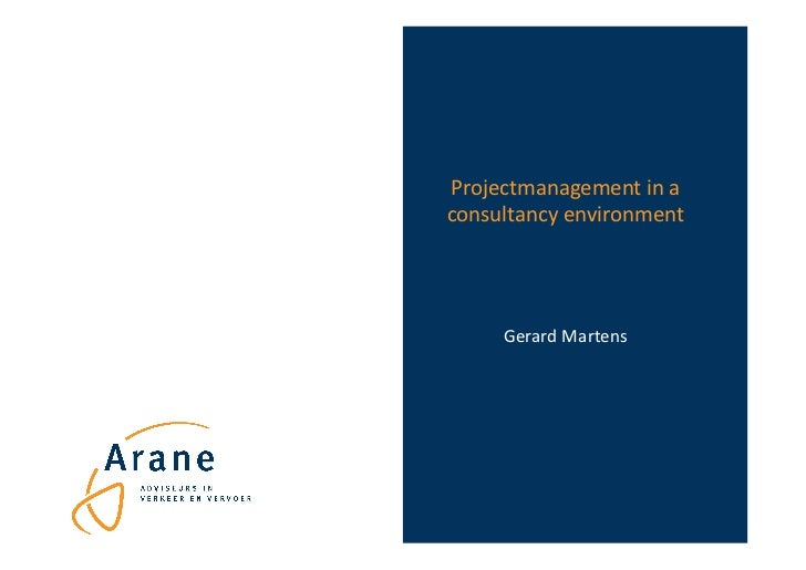 Projectmanagement in a consultancy environment        Gerard Martens