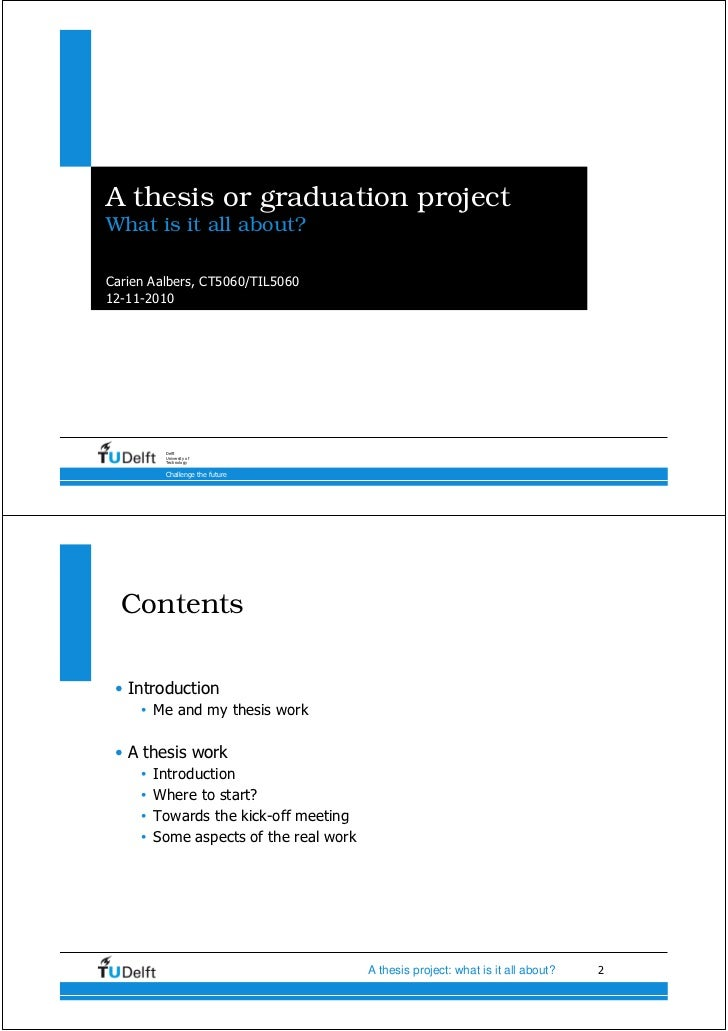 A thesis or graduation projectWhat is it all about?Carien Aalbers, CT5060/TIL506012-11-2010          Delft          Univer...