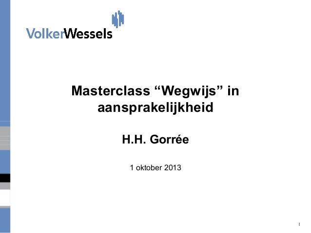 """Masterclass """"Wegwijs"""" in aansprakelijkheid H.H. Gorrée 1 oktober 2013  1"""