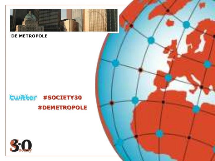 DE METROPOLE          #SOCIETY30        #DEMETROPOLE