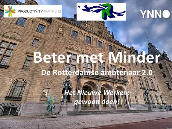 YNNO<br />Beter met Minder<br />De Rotterdamse ambtenaar 2.0<br />Het Nieuwe Werken;<br />gewoon doen!<br />