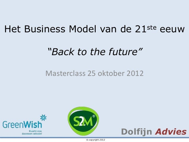 "Het Business Model van de 21ste eeuw        ""Back to the future""        Masterclass 25 oktober 2012                       ..."