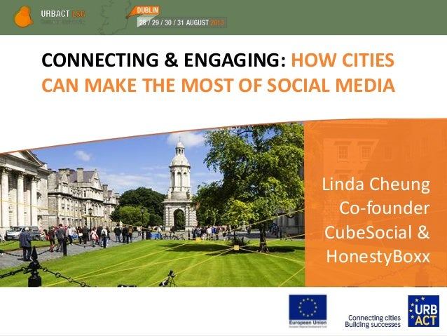 CONNECTING & ENGAGING: HOW CITIES CAN MAKE THE MOST OF SOCIAL MEDIA Linda Cheung Co-founder CubeSocial & HonestyBoxx