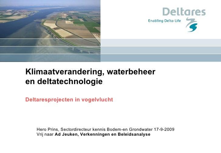 Klimaatverandering, waterbeheer  en deltatechnologie  Deltaresprojecten in vogelvlucht Hero Prins, Sectordirecteur kennis ...