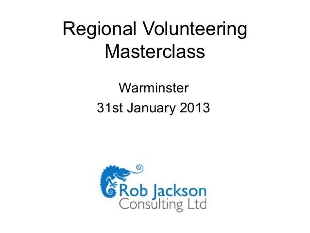 Regional Volunteering    Masterclass      Warminster   31st January 2013