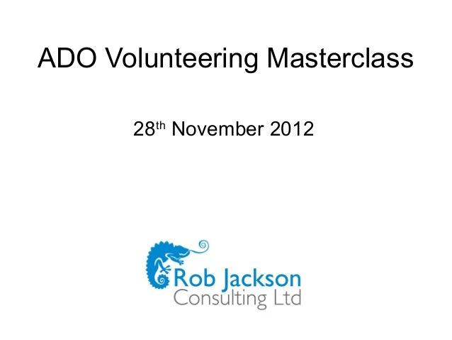 ADO Volunteering Masterclass       28th November 2012