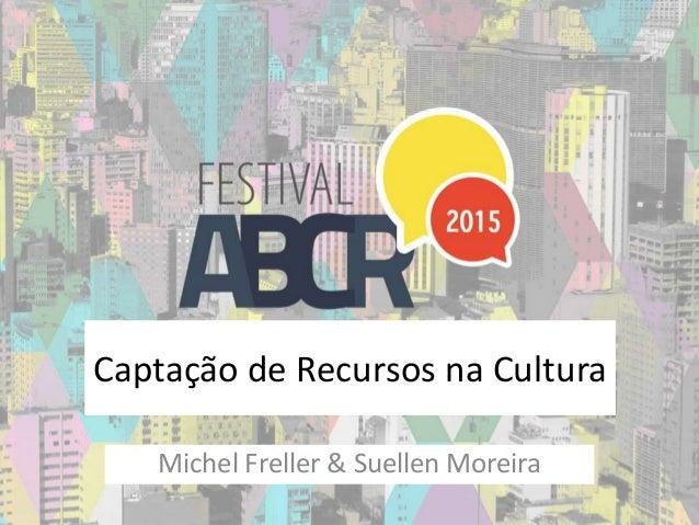 Captação de Recursos na Cultura Michel Freller & Suellen Moreira