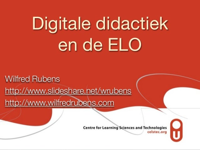Digitale didactiek en de ELO Wilfred Rubens http://www.slideshare.net/wrubens http://www.wilfredrubens.com