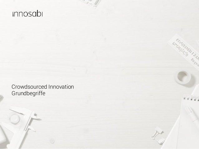 Slide 1innosabi – crowdsourced innovation Crowdsourced Innovation Grundbegriffe