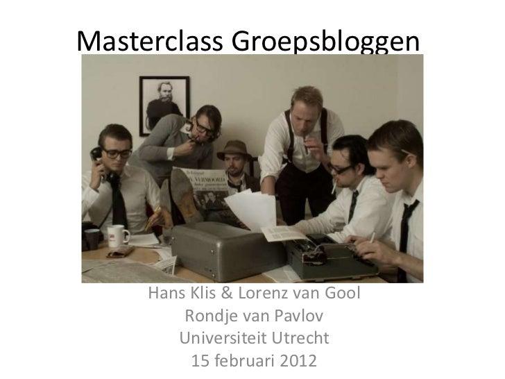 Masterclass Groepsbloggen     Hans Klis & Lorenz van Gool         Rondje van Pavlov        Universiteit Utrecht          1...