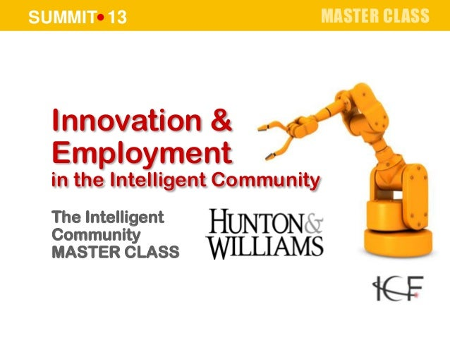 SUMMIT 13 MASTER CLASS Innovation & Employment in the Intelligent Community The Intelligent Community MASTER CLASS