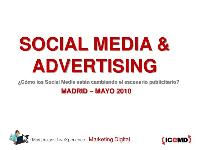 Masterclass LiveXperience Marketing Digital SOCIAL MEDIA & ADVERTISING ¿Cómo los Social Media están cambiando el escenario...