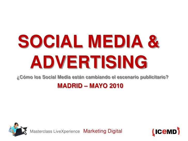 SOCIAL MEDIA &  ADVERTISING ¿Cómo los Social Media están cambiando el escenario publicitario?                   MADRID – M...