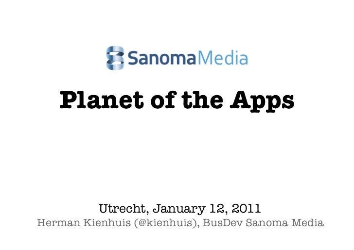 Planet of the Apps          Utrecht, January 12, 2011Herman Kienhuis (@kienhuis), BusDev Sanoma Media