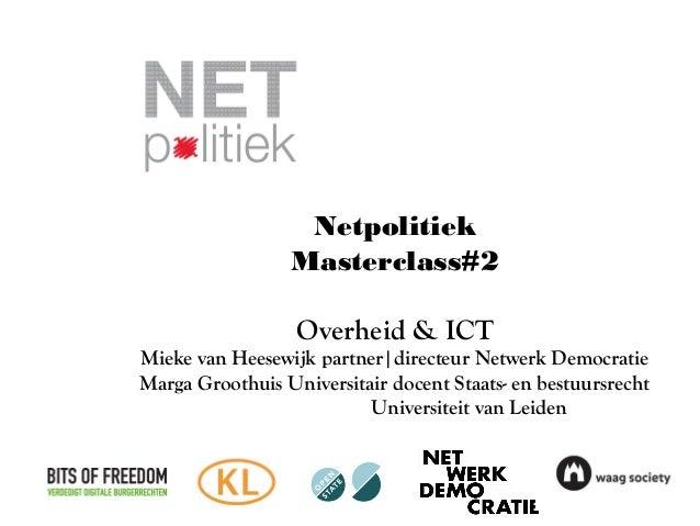 Netpolitiek Masterclass#2 Overheid & ICT Mieke van Heesewijk partner|directeur Netwerk Democratie Marga Groothuis Universi...
