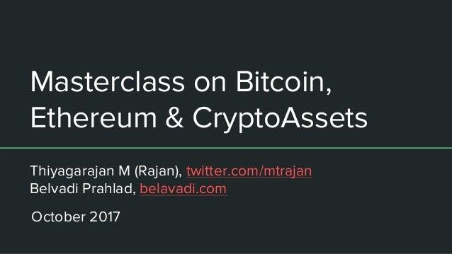 Masterclass on Bitcoin, Ethereum & CryptoAssets Thiyagarajan M (Rajan), twitter.com/mtrajan Belvadi Prahlad, belavadi.com ...