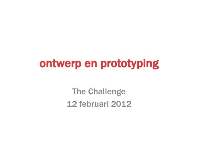 ontwerp en prototyping      The Challenge     12 februari 2012