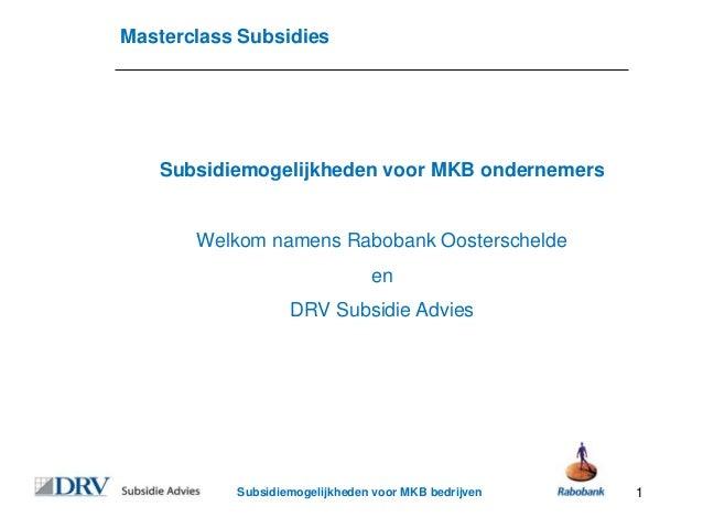 Masterclass Subsidies   Subsidiemogelijkheden voor MKB ondernemers       Welkom namens Rabobank Oosterschelde             ...