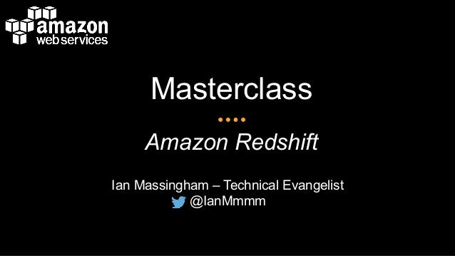 Masterclass  Amazon Redshift  Ian Massingham – Technical Evangelist  @IanMmmm