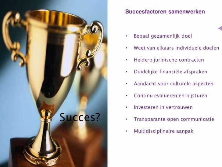 Succesfactoren samenwerken<br />Bepaal gezamenlijk doel<br />Weet van elkaars individuele doelen<br />Heldere juridische c...