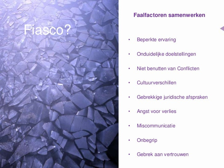 Faalfactoren samenwerken<br />Fiasco?<br /><ul><li>Beperkte ervaring