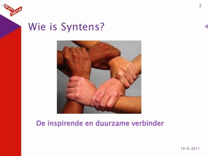 Wie is Syntens?<br />2<br />6-6-2011<br /><ul><li>: </li></ul>De inspirende en duurzame verbinder<br />