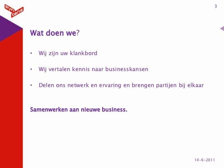 Wat doen we?<br />Wij zijn uw klankbord<br />Wij vertalen kennis naar businesskansen<br />Delen ons netwerk en ervaring en...