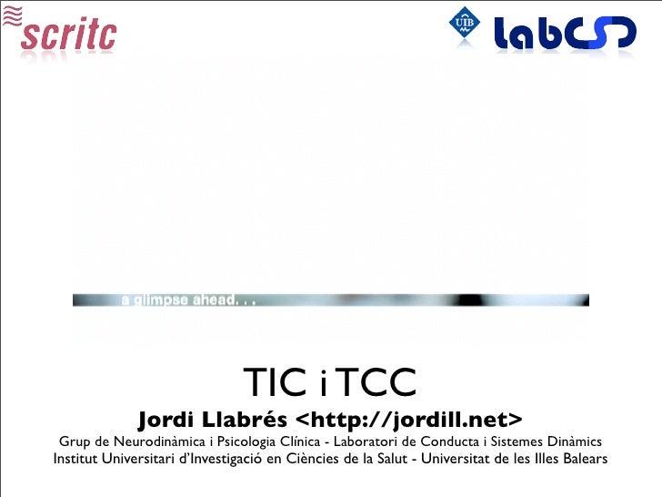 TIC i TCC               Jordi Llabrés <http://jordill.net>  Grup de Neurodinàmica i Psicologia Clínica - Laboratori de Con...
