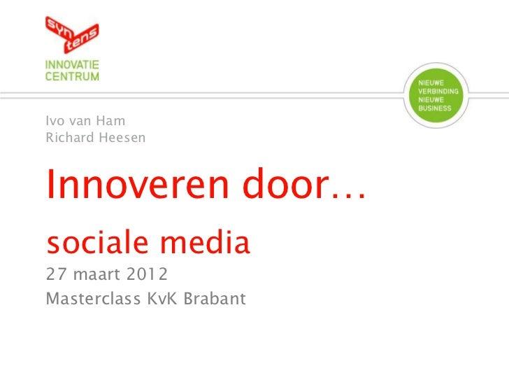 Ivo van HamRichard HeesenInnoveren door…sociale media27 maart 2012Masterclass KvK Brabant