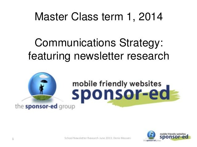 Master Class term 1, 2014 Communications Strategy: featuring newsletter research School Newsletter Research June 2013: Den...