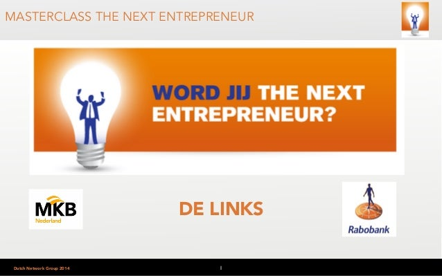 MASTERCLASS THE NEXT ENTREPRENEUR  Dutch Network Group 2014  DE LINKS  1