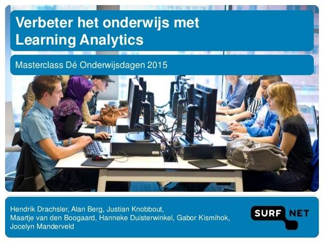 Masterclass Dé Onderwijsdagen 2015 Verbeter het onderwijs met Learning Analytics Hendrik Drachsler, Alan Berg, Justian Kno...