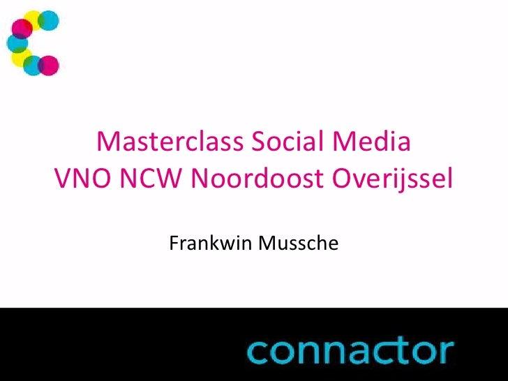 Masterclass Social MediaVNO NCW NoordoostOverijssel<br />FrankwinMussche<br />