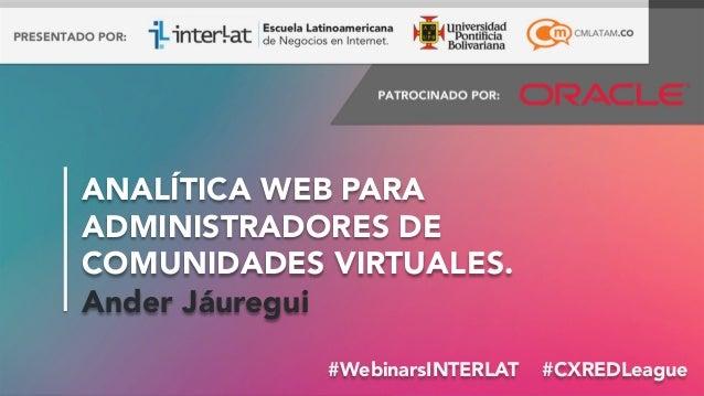 #WebinarsINTERLAT #CXREDLeague #WebinarsINTERLAT #CXREDLeague #WebinarsINTERLAT #CXREDLeague ANALÍTICA WEB PARA ADMINIS...