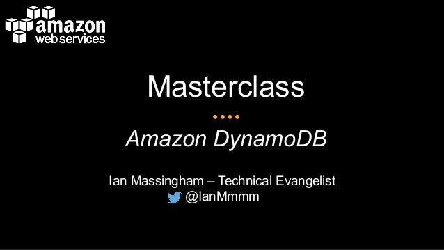 Masterclass Amazon DynamoDB Ian Massingham – Technical Evangelist @IanMmmm