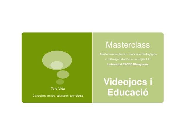 Masterclass Màster universitari en Innovació Pedagògica i Lideratge Educatiu en el segle XXI Universitat FPCEE Blanquerna ...