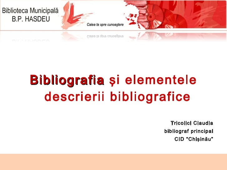 <ul><li>Bibliografia  şi elementele descrierii bibliografice </li></ul><ul><li>Tricolici Claudia </li></ul><ul><li>bibliog...