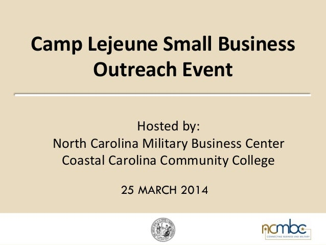 Camp  Lejeune  Small  Business   Outreach  Event   Hosted  by:     North  Carolina  Military  Busi...