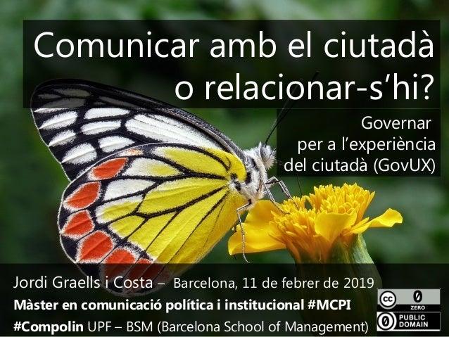 1 Jordi Graells i Costa – Barcelona, 11 de febrer de 2019 Màster en comunicació política i institucional #MCPI #Compolin U...