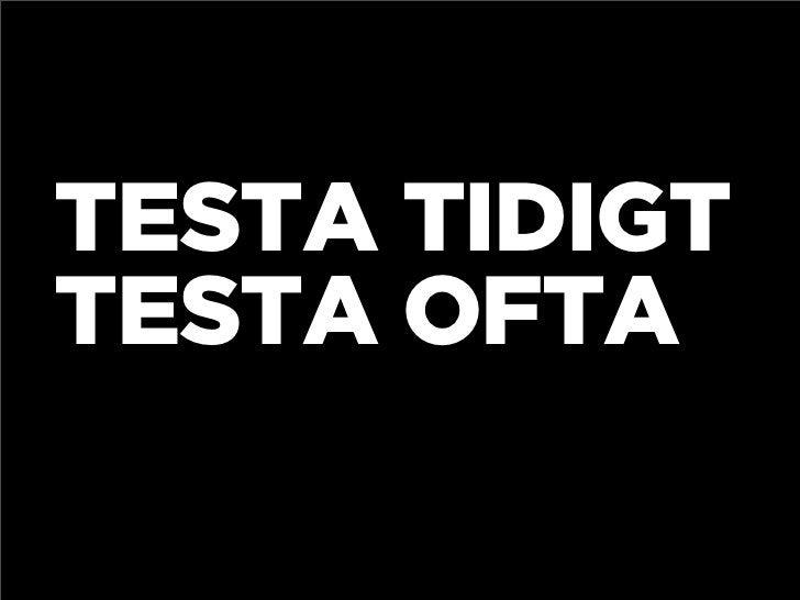 TESTA TIDIGT TESTA OFTA