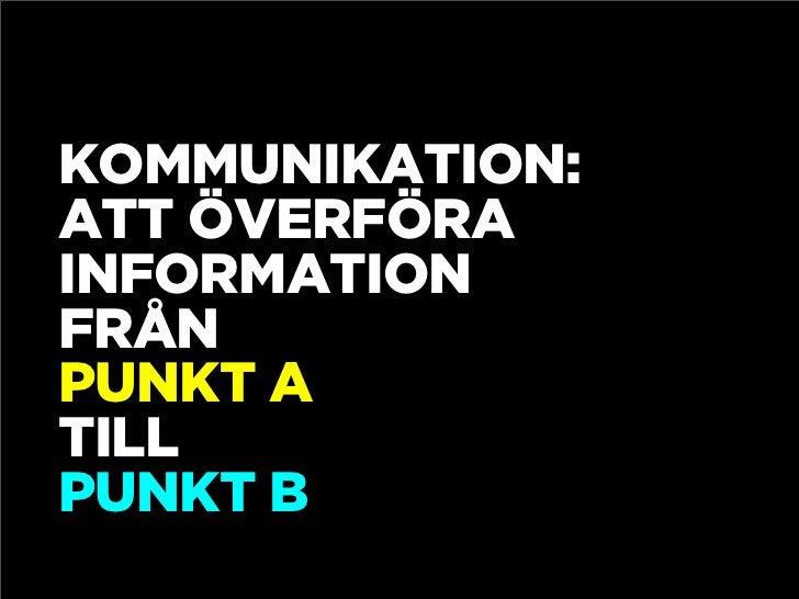 KOMMUNIKATION: ATT ÖVERFÖRA INFORMATION FRÅN PUNKT A TILL PUNKT B