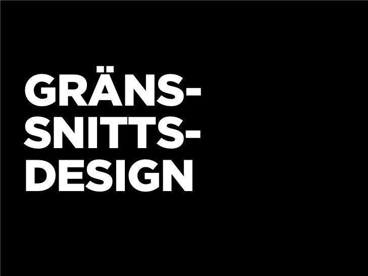 GRÄNS- SNITTS- DESIGN