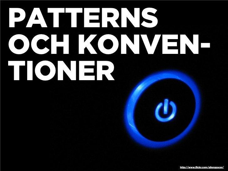 PATTERNS OCH KONVEN- TIONER            http://www.flickr.com/alienspacer/