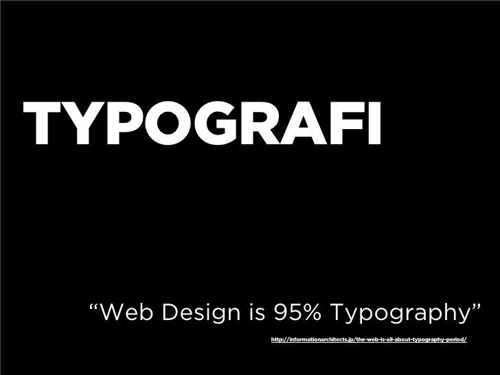 """TYPOGRAFI   """"Web Design is 95% Typography""""               http://informationarchitects.jp/the-web-is-all-about-typography-p..."""