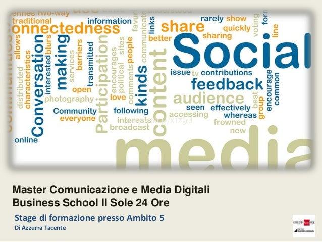 http://bit.ly/X1ZgrdMaster Comunicazione e Media DigitaliBusiness School Il Sole 24 OreStage di formazione presso Ambito 5...