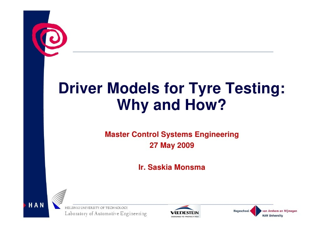 Driver Models for Tyre Testing:         Why and How?       Master Control Systems Engineering                  27 May 2009...
