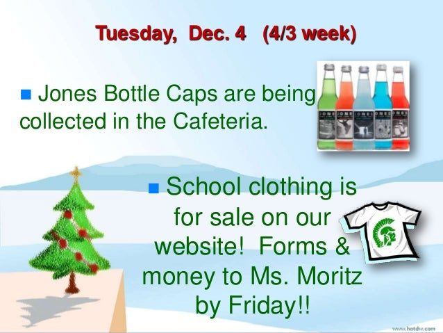 Tuesday, Dec. 4 (4/3 week) Jones Bottle Caps are beingcollected in the Cafeteria.            School clothing is         ...